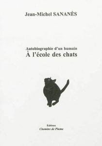 A l'école des chats : autobiographie d'un humain - Jean-MichelSananès