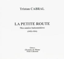 La petite route : mes années buissonnières, 1952-1954 - TristanCabral