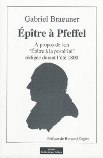 Epître à Pfeffel : à propos de son Epître à la postérité rédigée durant l'été 1800 - GabrielBraeuner