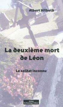 La deuxième mort de Léon : le soldat inconnu - AlbertHildbold