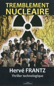 Tremblement nucléaire : thriller technologique - HervéFrantz