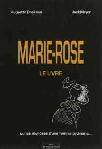 Marie-Rose, le livre ou Les névroses d'une femme ordinaire... - HuguetteDreikaus