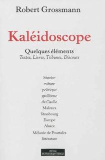 Kaléidoscope : quelques éléments : textes, livres, tribunes, discours - RobertGrossman