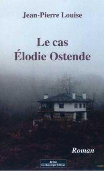 Le cas Elodie Ostende - Jean-PierreLouise