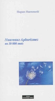Nouveaux aphorismes : et autres pensées en 10.000 mots : la vie, la mort, l'amour, l'humour, le sexe et ses fantasmes - HuguesHaemmerlé