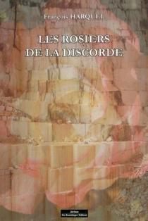 Les rosiers de la discorde - FrançoisHarquel
