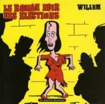Le roman noir des élections - Willem