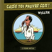 Casse toi pauvre con ! - Willem