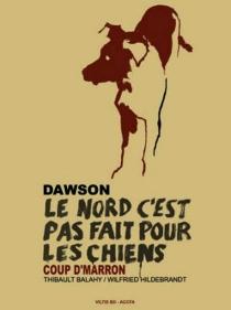 Dawson : le Nord, c'est pas fait pour les chiens - ThibaultBalahy