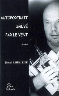 Autoportrait sauvé par le vent : journal - HenriLhéritier