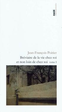 Bréviaire de la vie chez soi et non loin de chez soi - Jean-FrançoisPoirier