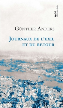Journaux de l'exil et du retour - GüntherAnders