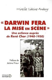 Darwin fera de la mise en scène : une enfance auprès de René Char (1940-1950) : journal - MireilleSidoine-Audouy