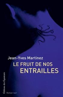 Le fruit de nos entrailles - Jean-YvesMartinez