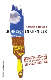 La maison en chantier - Christine Brusson