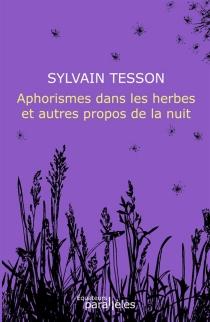 Aphorismes dans les herbes : et autres propos de la nuit - SylvainTesson