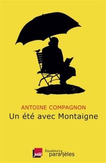 Un été avec Montaigne - AntoineCompagnon
