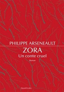 Zora, un conte cruel - PhilippeArseneault