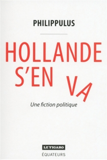 Hollande s'en va : une fiction politique - Philippulus