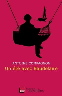 Un été avec Baudelaire - AntoineCompagnon