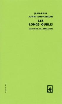 Les longs oublis - Jean-PaulIommi-Amunatégui