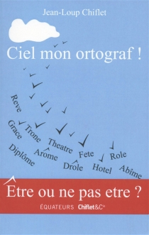 Ciel mon ortograf ! - Jean-LoupChiflet