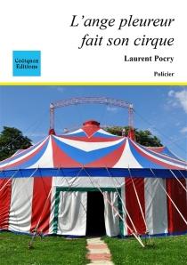 L'ange pleureur fait son cirque : enquête à Amiens et sa région - LaurentPocry