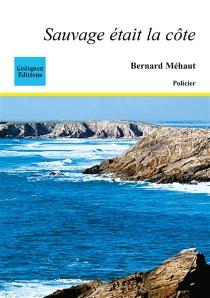 Sauvage était la côte - BernardMéhaut