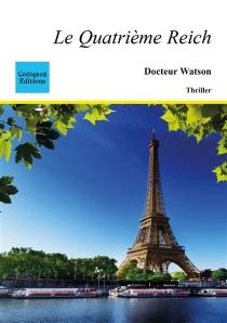 Le quatrième Reich : thriller - Docteur Watson