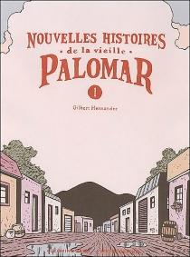 Nouvelles histoires de la vieille Palomar - GilbertHernandez