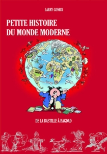 Petite histoire du monde moderne - LarryGonick