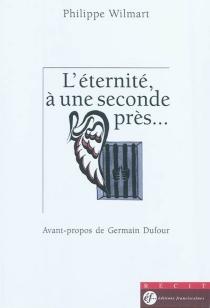 L'éternité, à une seconde près... - PhilippeWilmart