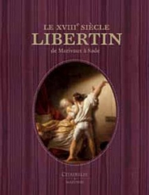 Le XVIIIe siècle libertin : de Marivaux à Sade -