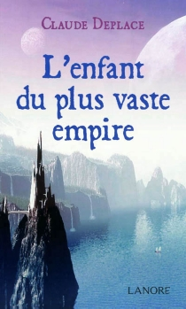 L'enfant du plus vaste empire - Claude Déplace