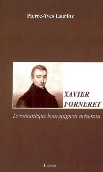 Xavier Forneret : le romantique bourguignon méconnu - Pierre-YvesLaurioz