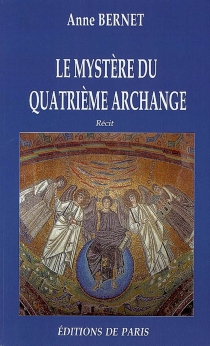 Le mystère du quatrième archange - AnneBernet