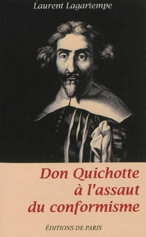 Don Quichotte à l'assaut du conformisme - Laurent Lagartempe