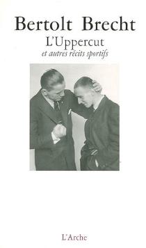 L'uppercut : et autres récits sportifs - BertoltBrecht