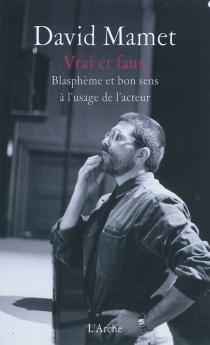Vrai et faux : blasphème et bon sens à l'usage de l'acteur - DavidMamet