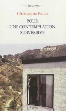Pour une contemplation subversive| Suivi de Notes pour un cinéma contemplatif et subversif - ChristophePellet