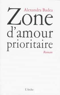 Zone d'amour prioritaire - Alexandra Badea