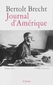 Journal d'Amérique : 1941-1947 - BertoltBrecht