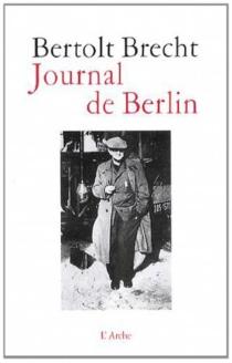 Journal de Berlin : de la Suisse à l'Allemagne, 1947-1955 - BertoltBrecht