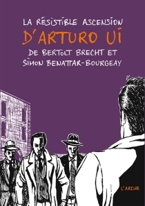 La résistible ascension d'Arturo Ui - Simon Benattar-Bourgeay
