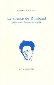 Le silence de Rimbaud - GabrielBounoure