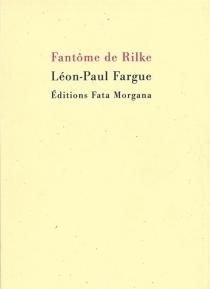 Fantôme de Rilke - Léon-PaulFargue