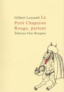 Le Petit Chaperon rouge, partout - GilbertLascault