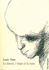 Le dessin, l'objet et le reste - LouisPons