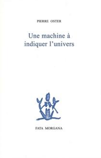 Une machine à indiquer l'univers - PierreOster