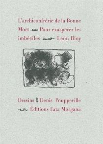 L'archiconfrérie de la bonne mort : pour exaspérer les imbéciles - LéonBloy